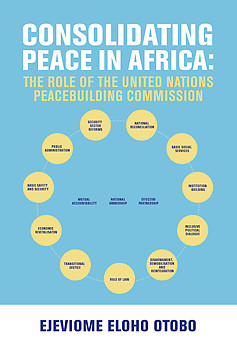 Consolidating Peace in Africa: The Role of the United Nations Peacebuilding Commission by Ejeviome Eloho Otobo