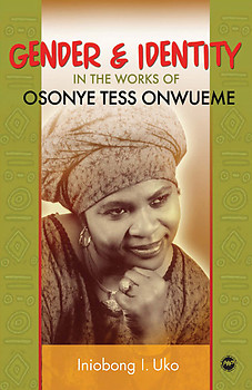 GENDER AND IDENTITY IN THE WORKS OF OSONYE TESS ONWUEME Iniobong Uko