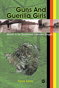 GUNS AND GUERILLA GIRLS Women in the Zimbabwean Liberation Struggle Tanya Lyons