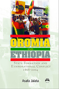 OROMIA AND ETHIOPIA State Formation and Ethnonational Conflict, 1868-2004 Asafa Jalata