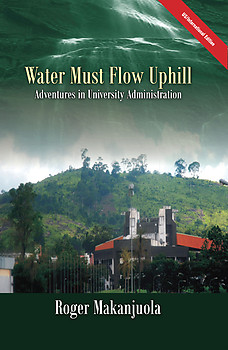 WATER MUST FLOW UPHILL Adventures in University Administration Roger Makanjuola