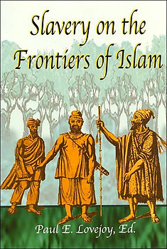 SLAVERY ON THE FRONTIERS OF ISLAM Paul E. Lovejoy