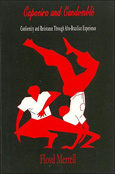CAPOEIRA AND CANDOMBLE Conformity and Resistance in Brazil Floyd Merrell