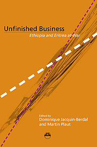 UNFINISHED BUSINESS Ethiopia and Eritrea at War Edited by Dominique Jacquin-Berdal and Martin Plaut