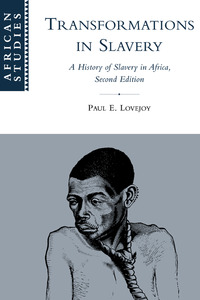 TRANSFORMATIONS IN SLAVERY A History of Slavery in Africa 3rd Edition (2011) edited by Paul E. Lovejoy