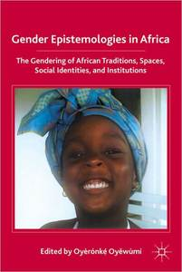 GENDER EPISTEMOLOGIES IN AFRICA Gendering Traditions, Spaces, Social Institutions, and Identities Edited by Oyeronke Oyewumi