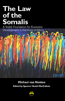 THE LAW OF THE SOMALIS A Stable Foundation for Economic Development in the Horn of Africa Michael van Notten Edited by Spencer Heath MacCallum