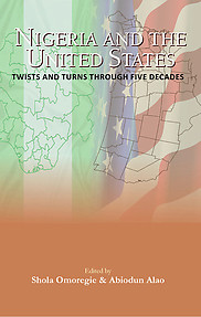 NIGERIA AND THE UNITED STATES Twists and Turns through Five Decades eBook edition Edited by Shola Omoregie and Abiodun Alao