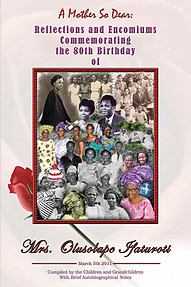 A MOTHER SO DEAR : Reflections and Encomiums Commemorating the 80th Birthday of Mrs. Olusolape Ifaturoti with Brief Autobiographical Notes Compiled by Sade Adefisayo et al.