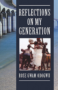 REFLECTIONS ON MY GENERATION Rose Gwam-Odogwu
