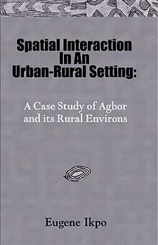 SPATIAL INTERACTION IN AN URBAN-RURAL SETTING A Case Study of Agbor and its Rural Environs Eugene Ikpo