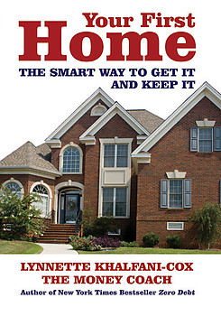 YOUR FIRST HOME THE SMART WAY TO GET IT AND KEEP IT Lynnette Khalfani-Cox