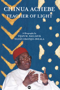 CHINUA ACHEBE Teacher of Light Tijan M. Sallah and Ngozi Okonjo-Iweala