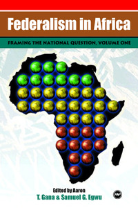 FEDERALISM IN AFRICA, VOLUME I Framing the National Question Edited by Aaron T. Gana & Samuel G. Egwu