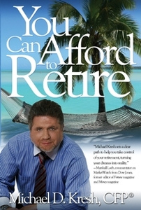 YOU CAN AFFORD TO RETIRE Michael D. Kresh